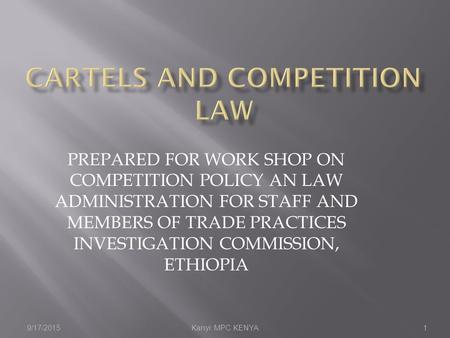 9/17/2015Kanyi: MPC KENYA1 PREPARED FOR WORK SHOP ON COMPETITION POLICY AN LAW ADMINISTRATION FOR STAFF AND MEMBERS OF TRADE PRACTICES INVESTIGATION COMMISSION,