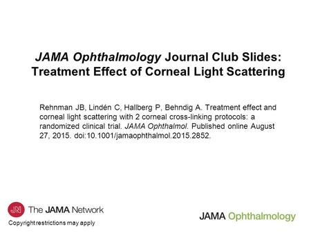 Copyright restrictions may apply JAMA Ophthalmology Journal Club Slides: Treatment Effect of Corneal Light Scattering Rehnman JB, Lindén C, Hallberg P,