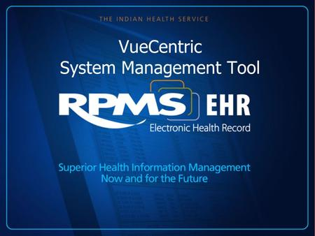 VueCentric System <strong>Management</strong> Tool. RPMS-EHR Technical Overview VueCentric System <strong>Management</strong> Utility: Mary Hager RN, Medsphere Software Developer, Clinical.