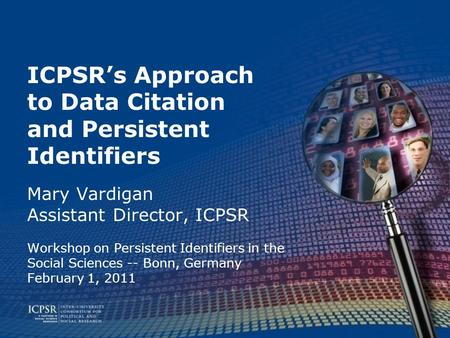 ICPSR's Approach to Data Citation and Persistent Identifiers Mary Vardigan Assistant Director, ICPSR Workshop on Persistent Identifiers in the Social Sciences.
