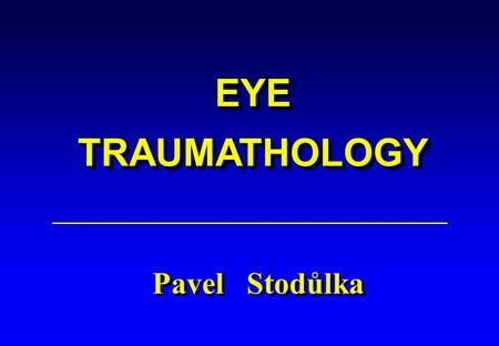 EYE TRAUMATHOLOGY EYE Pavel Stodůlka. HIGH RISK OF TRAUMA in today's daily life Car accidents industry HIGH RISK OF TRAUMA in today's daily life Car accidents.