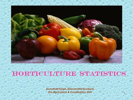 HORTICULTURE STATISTICS 1 Arundhati Singh, Director(Horticulture) D/o Agriculture & Cooperation, GOI.