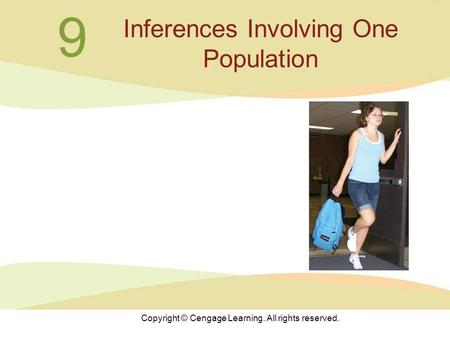 Copyright © Cengage Learning. All rights reserved. 9 Inferences Involving One Population.