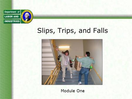 Slips, Trips, and Falls Module One.