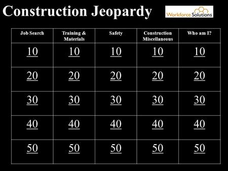 Construction Jeopardy Job SearchTraining & Materials SafetyConstruction Miscellaneous Who am I? 10 20 30 40 50.