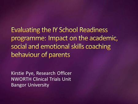 Kirstie Pye, Research Officer NWORTH Clinical Trials Unit Bangor University.
