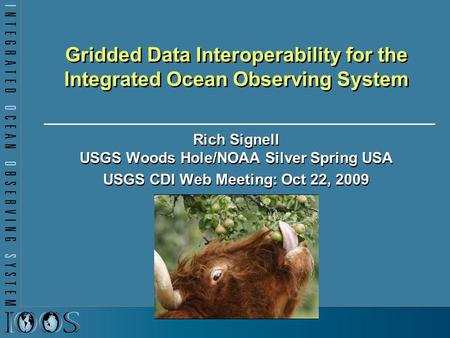 Gridded Data Interoperability for the Integrated Ocean Observing System Rich Signell USGS Woods Hole/NOAA Silver Spring USA USGS CDI Web Meeting: Oct 22,