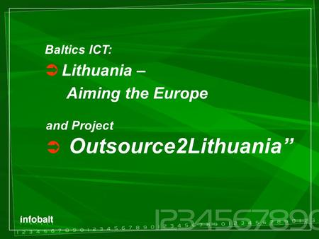 "and Project  Outsource2Lithuania"" Baltics ICT:  Lithuania – Aiming the Europe."