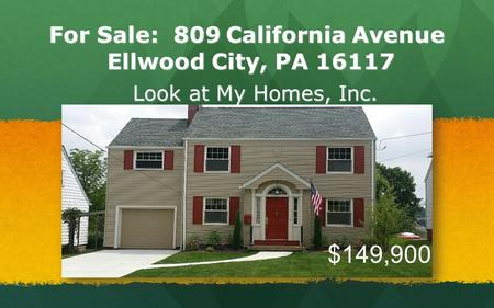 For Sale: 809 California Avenue Ellwood City, PA 16117 Look at My Homes, Inc. $149,900.