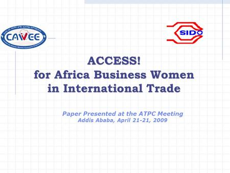 ACCESS! for Africa Business Women in International Trade Paper Presented at the ATPC Meeting Addis Ababa, April 21-21, 2009.