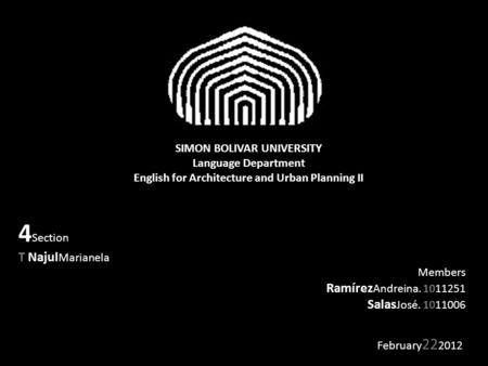 SIMON BOLIVAR UNIVERSITY Language Department English for Architecture and Urban Planning II February 22 2012 4 Section T Najul Marianela Members Ramírez.