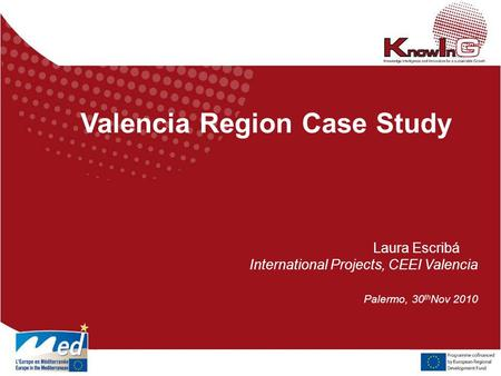Valencia Region Case Study Laura Escribá International Projects, CEEI Valencia Palermo, 30 th Nov 2010.