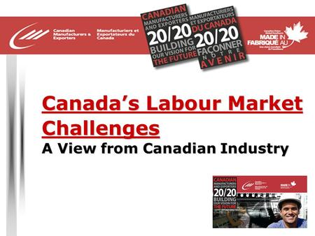 Canada's Labour Market Challenges A View from Canadian Industry.