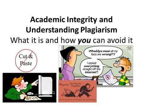 Academic Integrity and Understanding Plagiarism What it is and how you can avoid it.