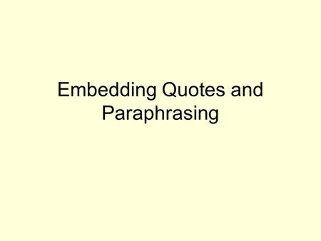 Embedding Quotes and Paraphrasing. Words to help embed quotes acknowledgesconcurs expresses concludes reports responds emphasizesinterprets agrees replies.