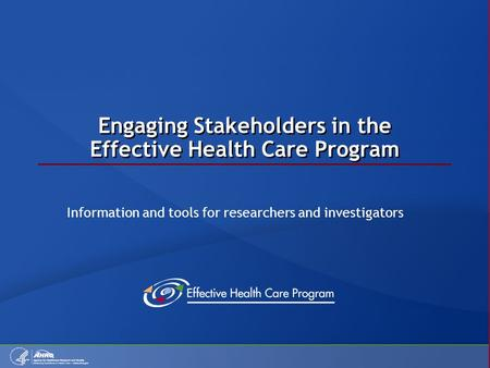 Engaging Stakeholders in the Effective Health Care Program Information and tools for researchers and investigators.