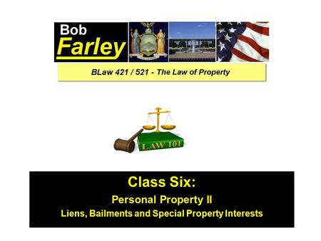 Class Six: Personal Property II Liens, Bailments and Special Property Interests.