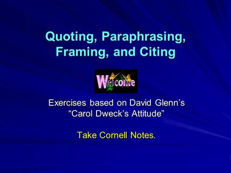 "Quoting, Paraphrasing, Framing, and Citing Exercises based on David Glenn's ""Carol Dweck's Attitude"" Take Cornell Notes."