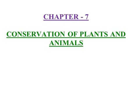 CHAPTER - 7 CONSERVATION OF PLANTS AND ANIMALS. 1) Deforestation :- The clearing of forests and using the land for other purposes is called deforestation.