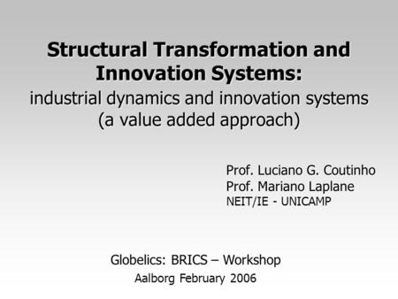 Structural Transformation and Innovation Systems: <strong>industrial</strong> dynamics and innovation systems (a value added approach) Prof. Luciano G. Coutinho Prof. Mariano.