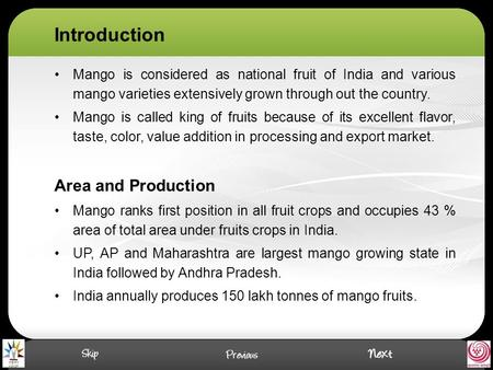 Introduction Mango is considered as national fruit of India and various mango varieties extensively grown through out the country. Mango is called king.