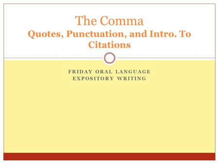The Comma Quotes, Punctuation, and Intro. To Citations