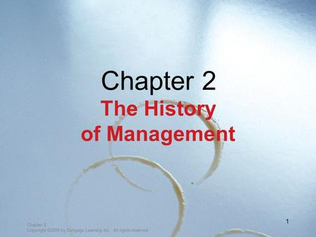 Chapter 2 Copyright ©2009 by Cengage Learning Inc. All rights reserved 1 Chapter 2 The History of Management.
