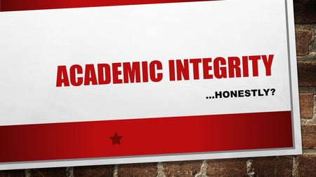 ACADEMIC INTEGRITY …HONESTLY?. YES, HONESTLY! UIS is committed to honesty, trust, and mutual respect. You have joined an academic community founded on.