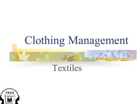 Clothing Management Textiles. 1. blends -in clothing, a term to refer to combining different fibers into one yarn 2. care label -a label inside a garment.