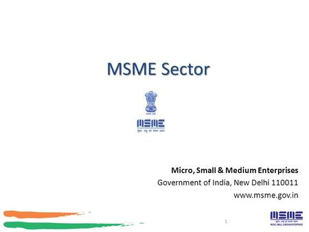 MSME Sector Micro, Small & Medium Enterprises Government of India, New Delhi 110011 www.msme.gov.in 1.