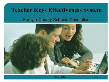 Teacher Keys Effectiveness System Forsyth County Schools Orientation May 2013 L.. Allison.