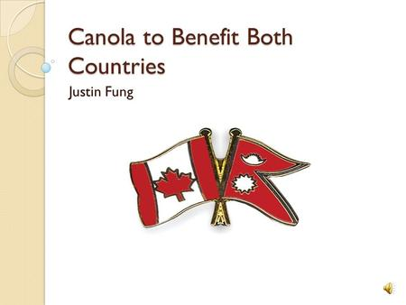 Canola to Benefit Both Countries Justin Fung About Nepal Temperature ranges: ◦ Summer: 19-30C ◦ Winter: 2-12C One of the poorest economies in the world.
