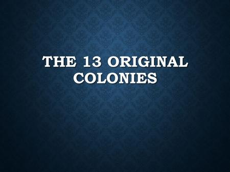 The 13 Original Colonies.