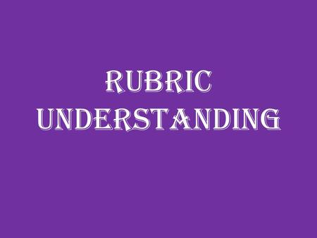 Rubric Understanding. Focus Addresses all aspects of prompt appropriately maintains a strongly developed focus. A B C D.