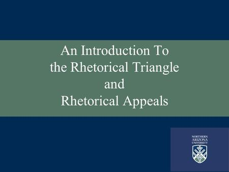 An Introduction To the Rhetorical Triangle and Rhetorical Appeals.
