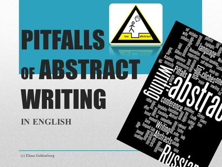 PITFALLS OF ABSTRACT WRITING IN ENGLISH (c) Elena Goldenberg.