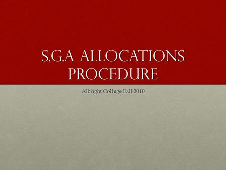 S.G.A Allocations Procedure Albright College Fall 2010.