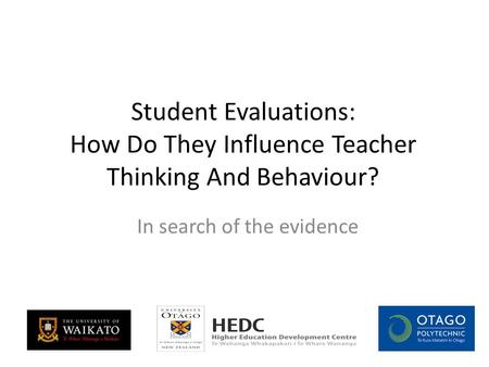 Student Evaluations: How Do They Influence Teacher Thinking And Behaviour? In search of the evidence.