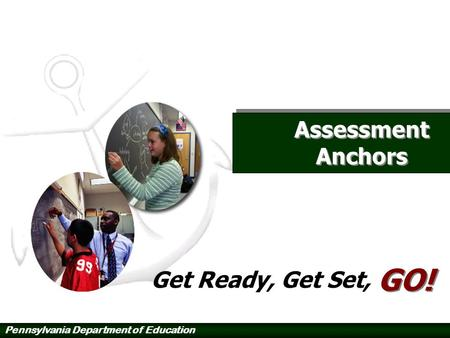 Pennsylvania Department of Education Assessment Anchors Get Ready, Get Set, GO!
