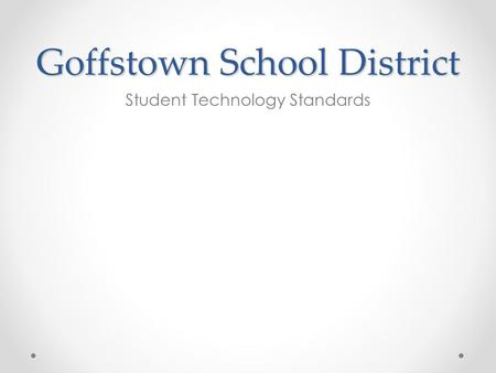 Goffstown School District Student Technology Standards.