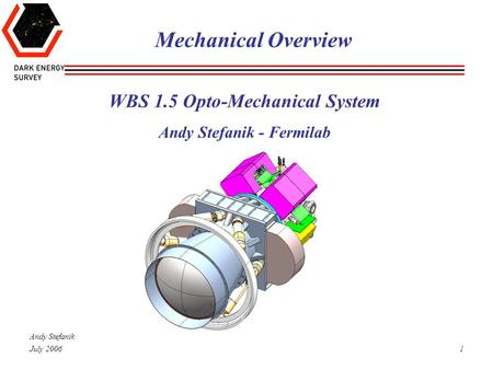 Andy Stefanik 1July 2006 Mechanical Overview WBS 1.5 Opto-Mechanical System Andy Stefanik - Fermilab.