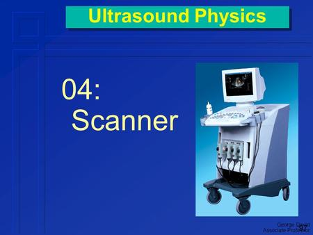 George David Associate Professor Ultrasound Physics 04: Scanner '97.