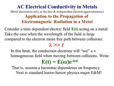 Consider a time dependent electric field E(t) acting on a metal. Take the case when the wavelength of the field is large compared to the electron mean.