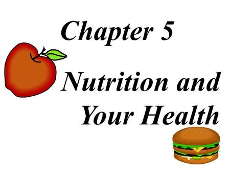 Chapter 5 Nutrition and Your Health.