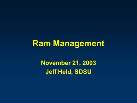 Ram Management November 21, 2003 Jeff Held, SDSU.
