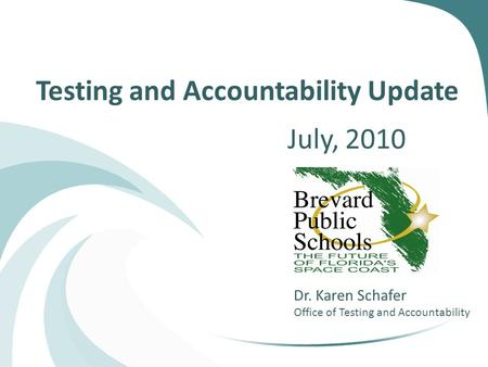 Testing and Accountability Update July, 2010 Dr. Karen Schafer Office of Testing and Accountability.