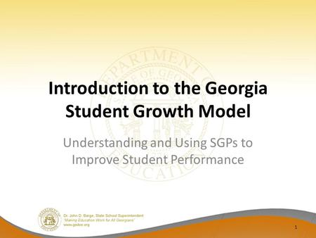 Introduction to the Georgia Student Growth Model Understanding and Using SGPs to Improve Student Performance 1.