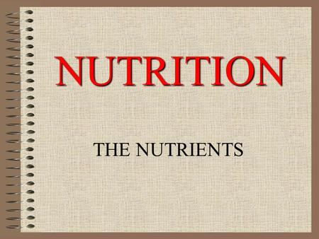 NUTRITION THE NUTRIENTS. NUTRITION & NUTRIENTS NUTRITION –PROCESS BY WHICH THE BODY TAKES IN AND USES FOOD FOOD THAT PROMOTES GOOD NUTRITION CONTAINS.