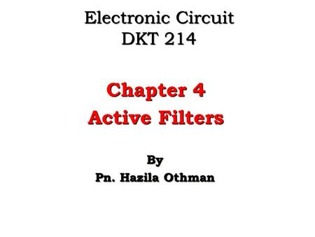 Electronic Circuit DKT 214 Chapter 4 Active Filters By Pn. Hazila Othman By.
