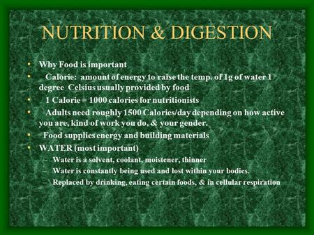 NUTRITION & DIGESTION Why Food is important Calorie: amount of energy to raise the temp. of 1g of water 1 degree Celsius usually provided by food 1 Calorie.